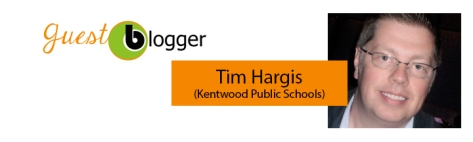 This post was written by guest blogger Tim Hargis of Kentwood Public Schools.